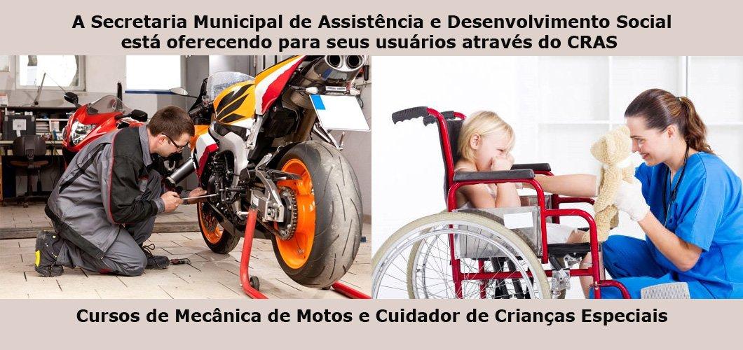 A Secretaria de Assistência Social está oferecendo cursos de Mecânica de Motos e Cuidador de Crianças Especiais a seus usuários através do CRAS
